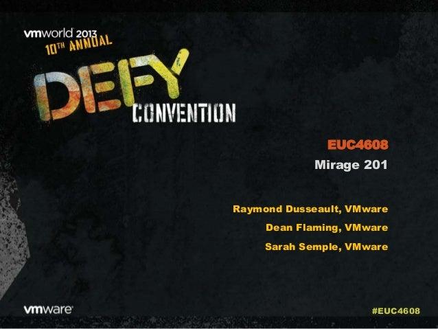 Mirage 201 Raymond Dusseault, VMware Dean Flaming, VMware Sarah Semple, VMware EUC4608 #EUC4608