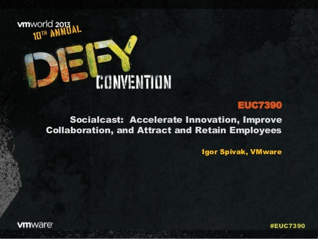 VMworld 2013: Socialcast: Accelerate Innovation, Improve Collaboration, and Attract and Retain Employees