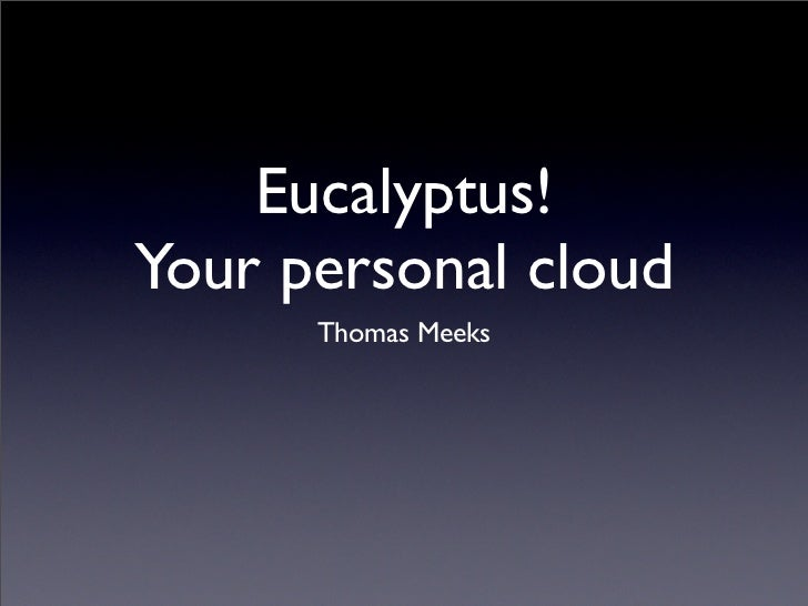 Building your own personal cloud with Eucalyptus