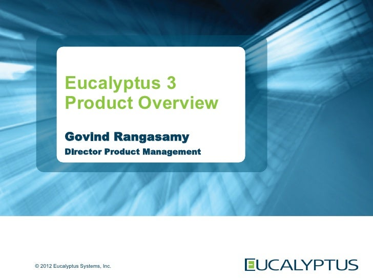 Eucalyptus 3            Product Overview            Govind Rangasamy            Director Product Management© 2012 Eucalypt...