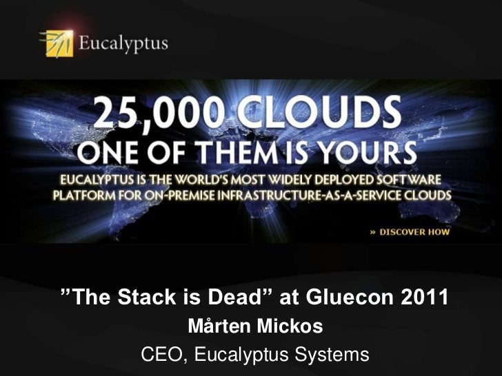 """The Stack is Dead"" at Gluecon 2011<br />Mårten Mickos<br />CEO, Eucalyptus Systems<br />"