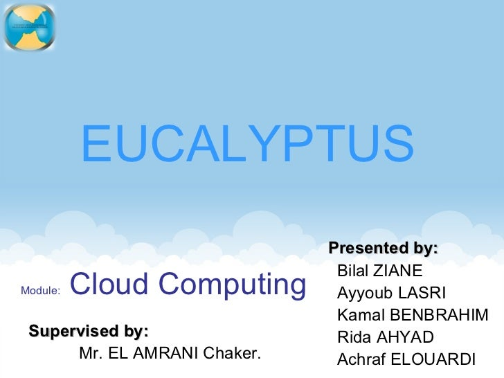 EUCALYPTUS                              Presented by:                               Bilal ZIANEModule:   Cloud Computing  ...