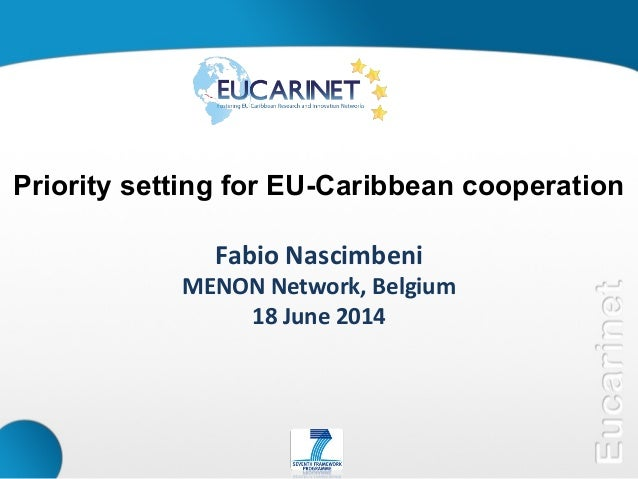 Priority setting for EU-Caribbean cooperation Fabio Nascimbeni MENON Network, Belgium 18 June 2014