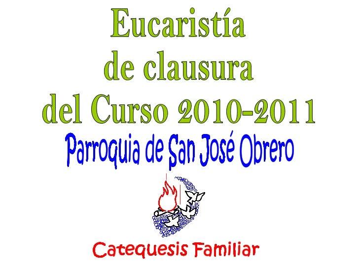 Eucaristía de clausura  del Curso 2010-2011 Parroquia de San José Obrero Catequesis Familiar