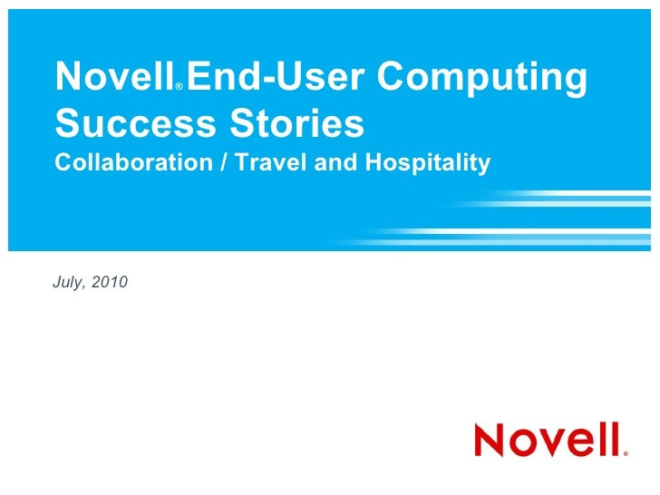 Novell End-User Computing              ®    Success Stories Collaboration / Travel and Hospitality    July, 2010