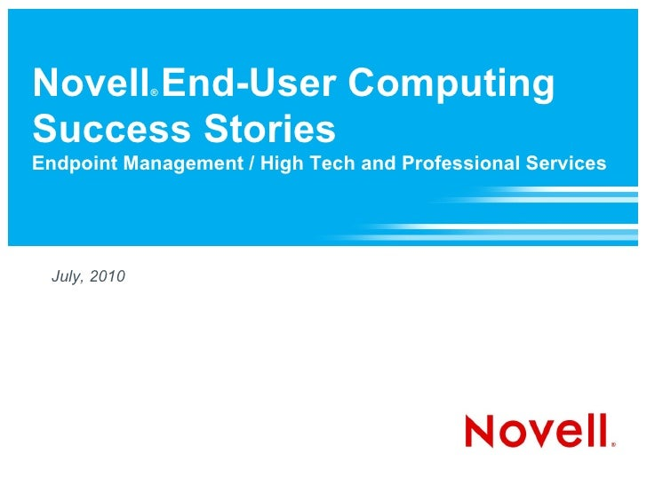 Novell End-User Computing               ®    Success Stories Endpoint Management / High Tech and Professional Services    ...