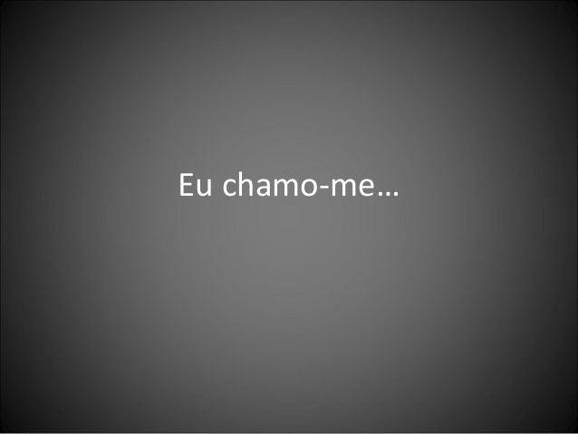 Eu chamo-me…