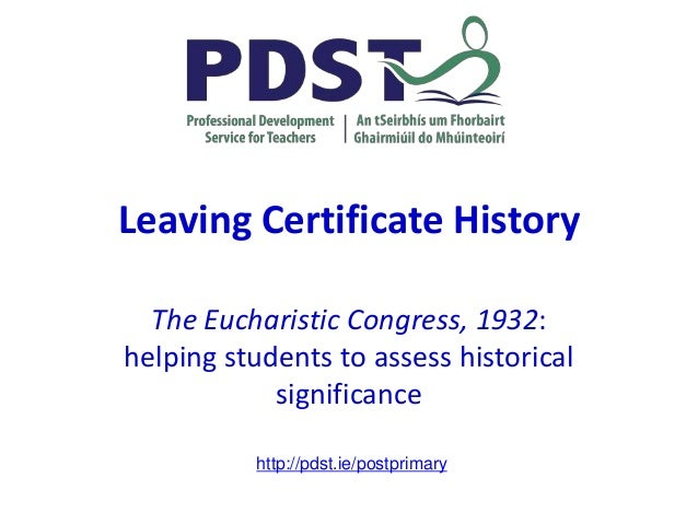 Leaving Certificate History The Eucharistic Congress, 1932: helping students to assess historical significance http://pdst...