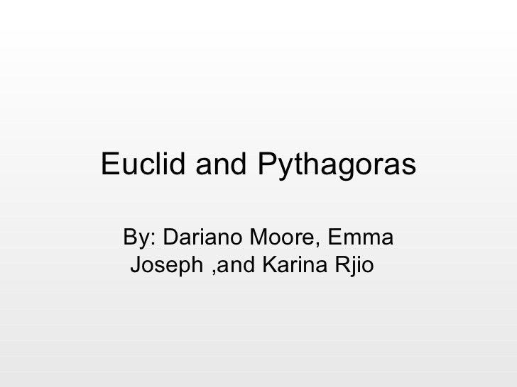 Euclid and Pythagoras By: Dariano Moore, Emma Joseph ,and Karina Rjio