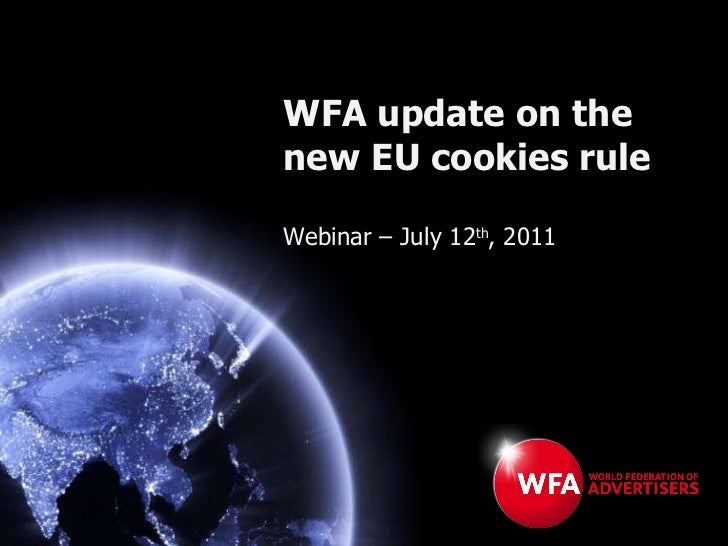 WFA update on the new EU cookies rule Webinar – July 12 th , 2011