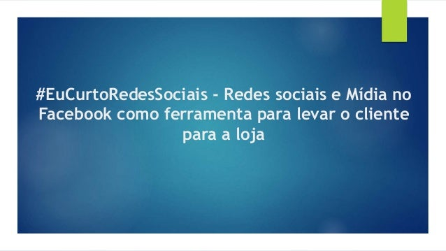 #EuCurtoRedesSociais - Redes sociais e Mídia no Facebook como ferramenta para levar o cliente para a loja