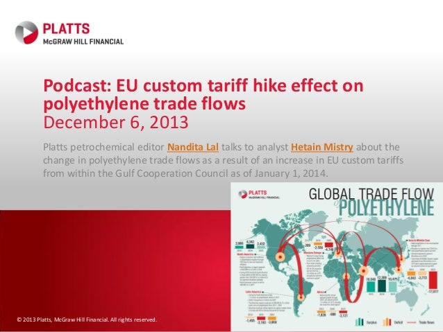 Podcast: EU custom tariff hike effect on polyethylene trade flows December 6, 2013 Platts petrochemical editor Nandita Lal...