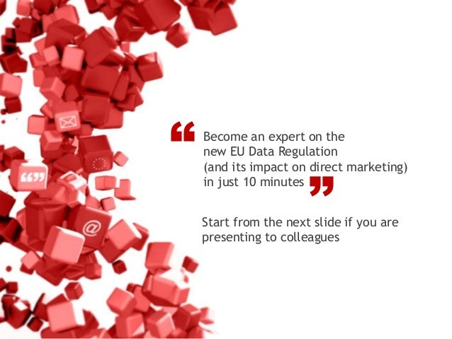 """Become an expert on the new EU Data Regulation (and its impact on direct marketing) in just 10 minutes """" """"Start from the n..."""