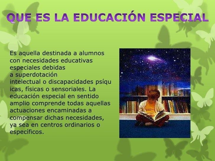 Es aquella destinada a alumnoscon necesidades educativasespeciales debidasa superdotaciónintelectual o discapacidades psíq...