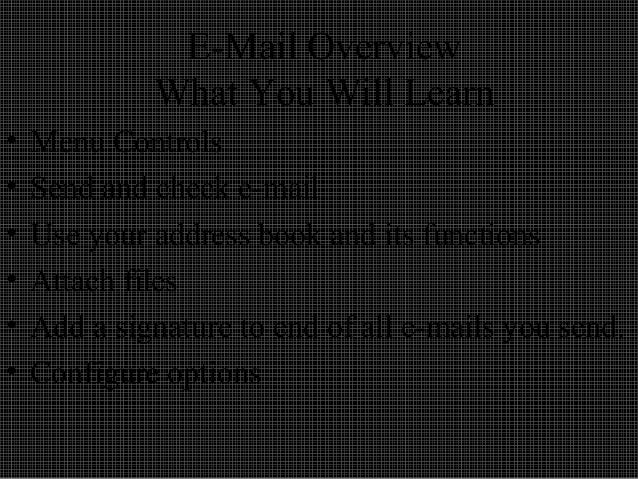 E-Mail Overview What You Will Learn • Menu Controls • Send and check e-mail • Use your address book and its functions • At...