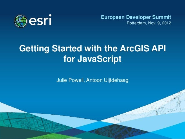 European Developer Summit                                      Rotterdam, Nov. 9, 2012Getting Started with the ArcGIS API ...