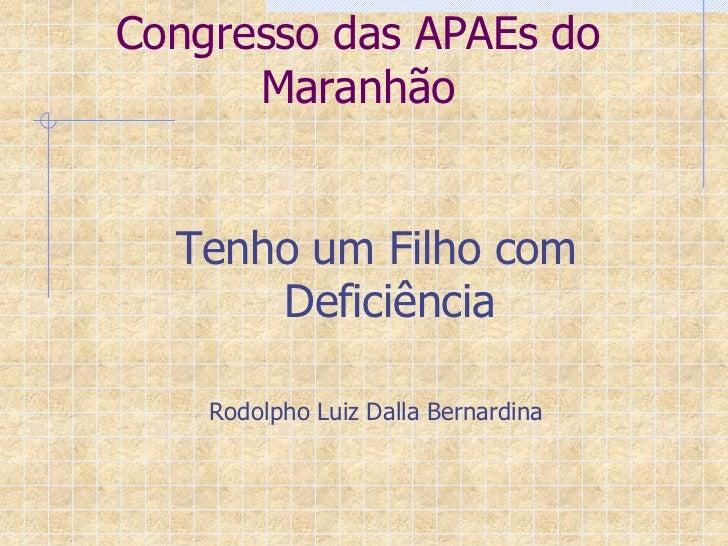 Congresso das APAEs do      Maranhão  Tenho um Filho com      Deficiência    Rodolpho Luiz Dalla Bernardina