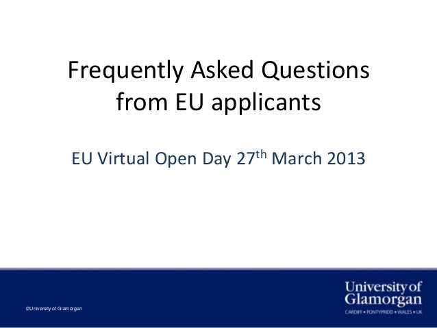 Frequently Asked Questions                     from EU applicants                   EU Virtual Open Day 27th March 2013©Un...