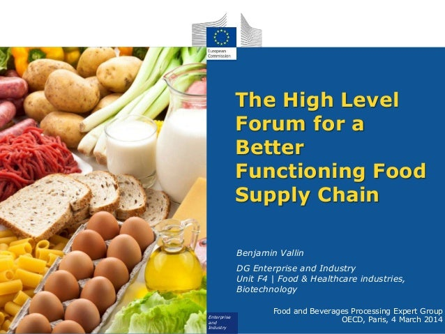 The High Level Forum for a Better Functioning Food Supply Chain Benjamin Vallin DG Enterprise and Industry Unit F4 | Food ...