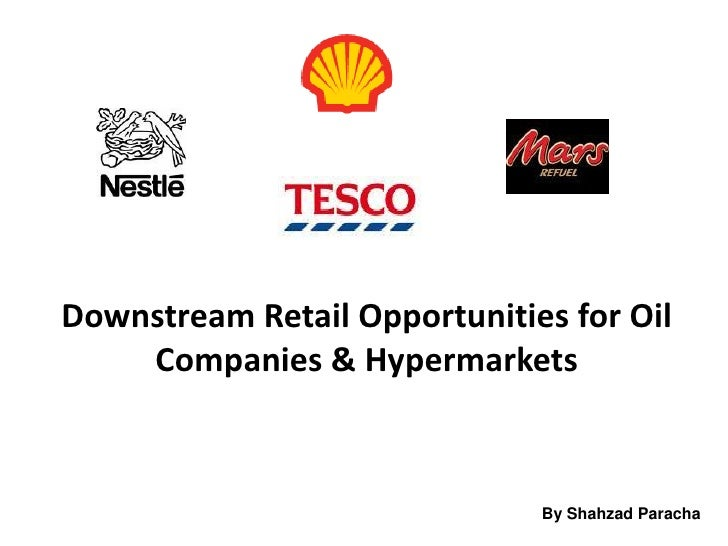Downstream Retail Opportunities for Oil     Companies & Hypermarkets                                  By Shahzad Paracha