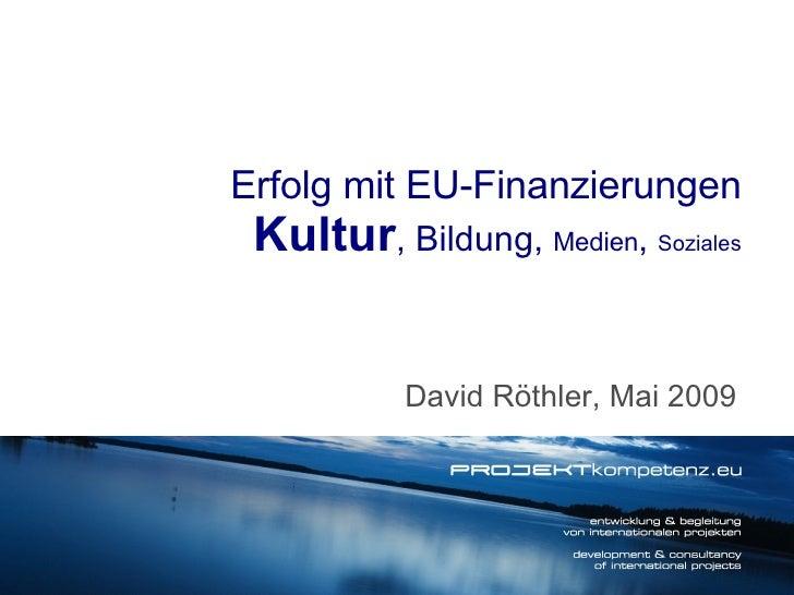 David Röthler, Mai 2009 Erfolg mit EU-Finanzierungen Kultur , Bildung,  Medien ,  Soziales