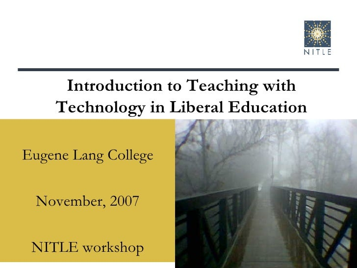 Eugene Lang College November, 2007 NITLE workshop Introduction to Teaching with Technology in Liberal Education