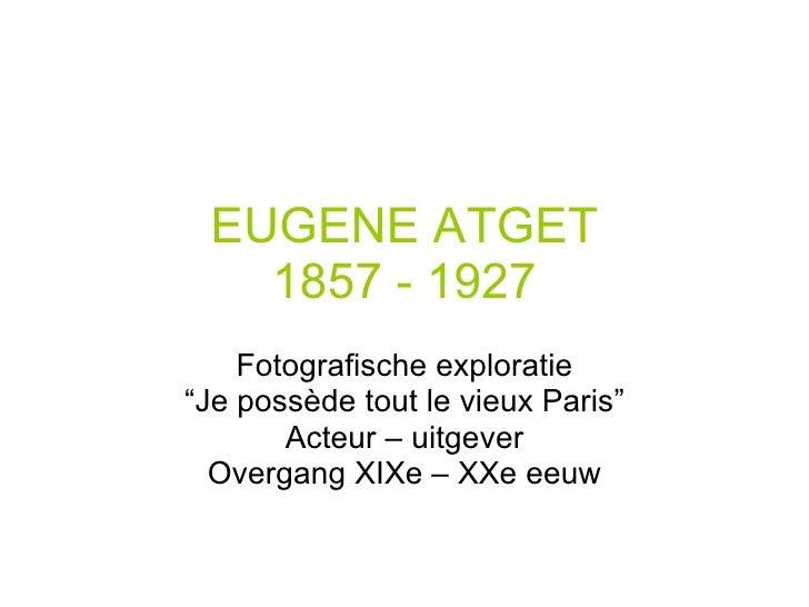 """EUGENE ATGET 1857 - 1927 Fotografische exploratie """" Je possède tout le vieux Paris"""" Acteur – uitgever Overgang XIXe – XXe ..."""
