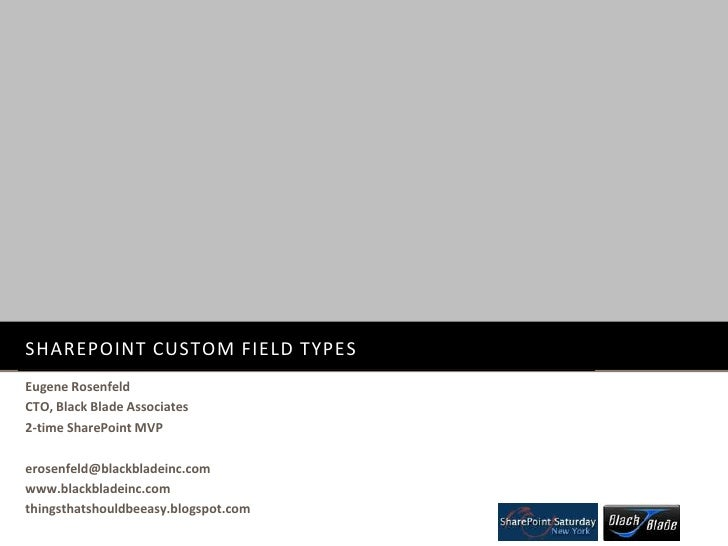 SharePoint Custom Field Types<br />Eugene Rosenfeld<br />CTO, Black Blade Associates<br />2-time SharePoint MVP<br />erose...