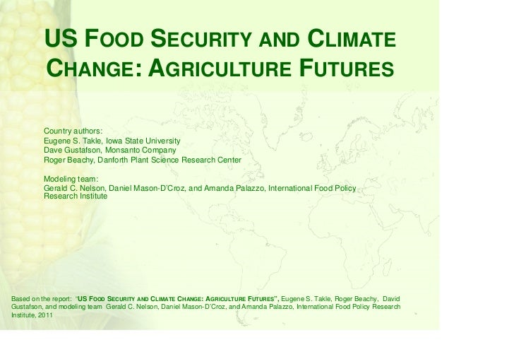 US FOOD SECURITY AND CLIMATE          CHANGE: AGRICULTURE FUTURES          Country authors:          Eugene S. Takle, Iowa...
