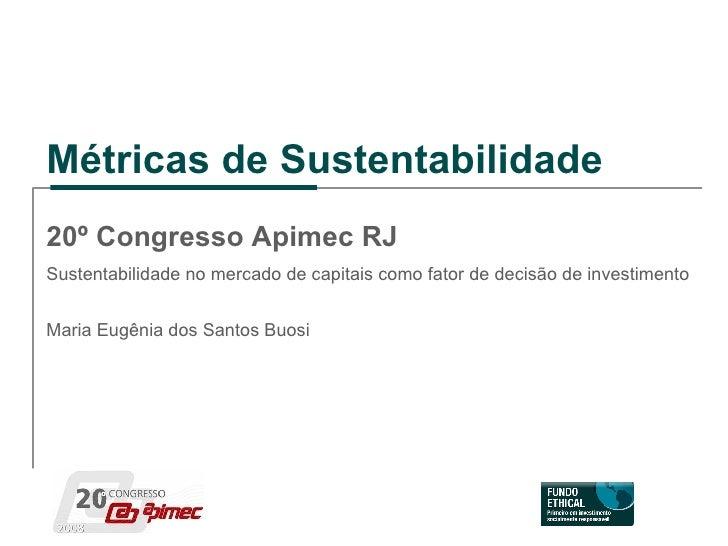 Métricas de Sustentabilidade 20º Congresso Apimec RJ Sustentabilidade no mercado de capitais como fator de decisão de inve...