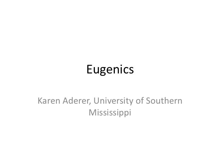 EugenicsKaren Aderer, University of Southern            Mississippi
