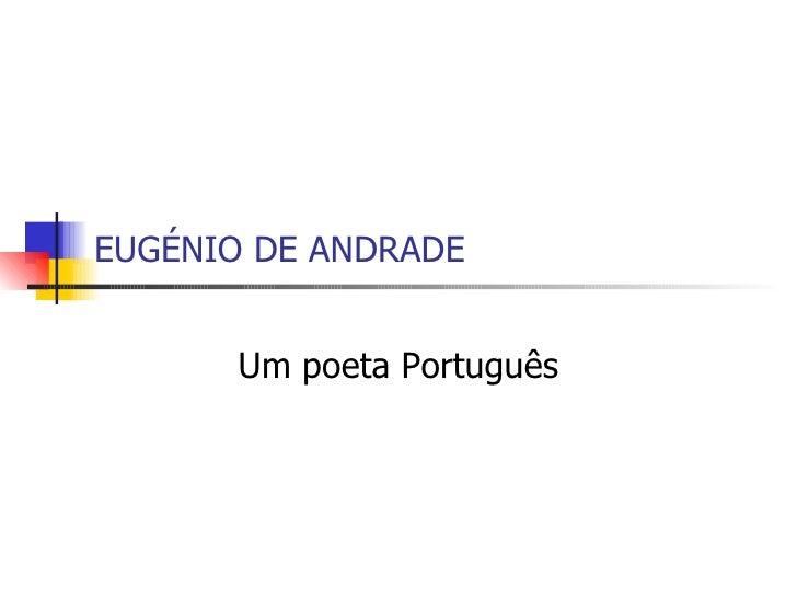 EUGÉNIO DE ANDRADE Um poeta Português