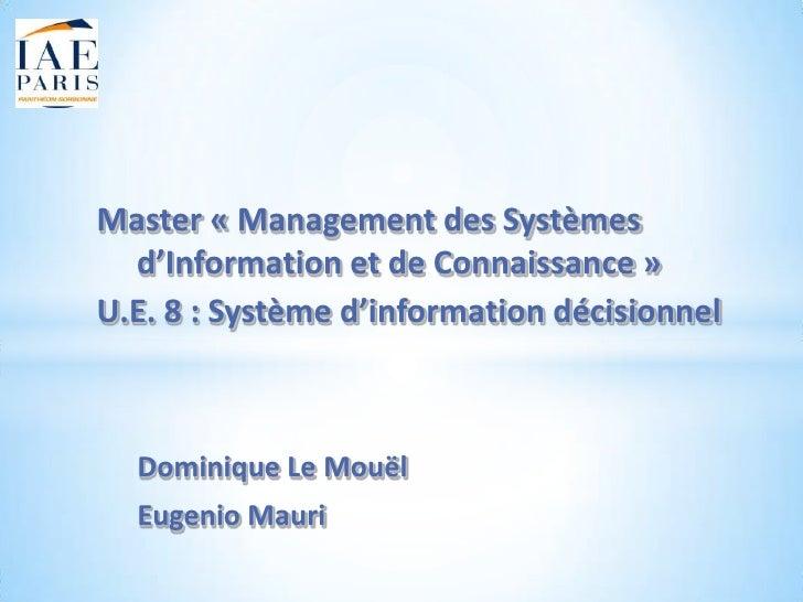 Master « Management des Systèmes  d'Information et de Connaissance »U.E. 8 : Système d'information décisionnel  Dominique ...