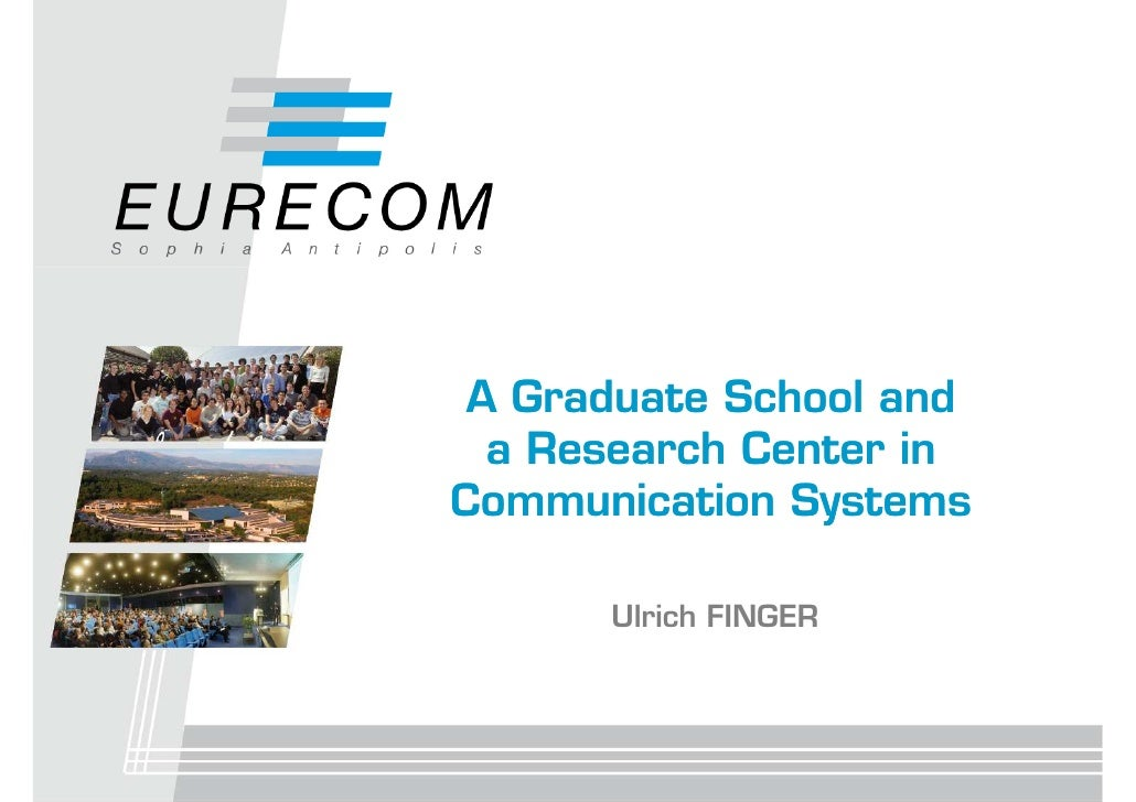 A Graduate School and   a Research Center in Communication Systems        Ulrich FINGER