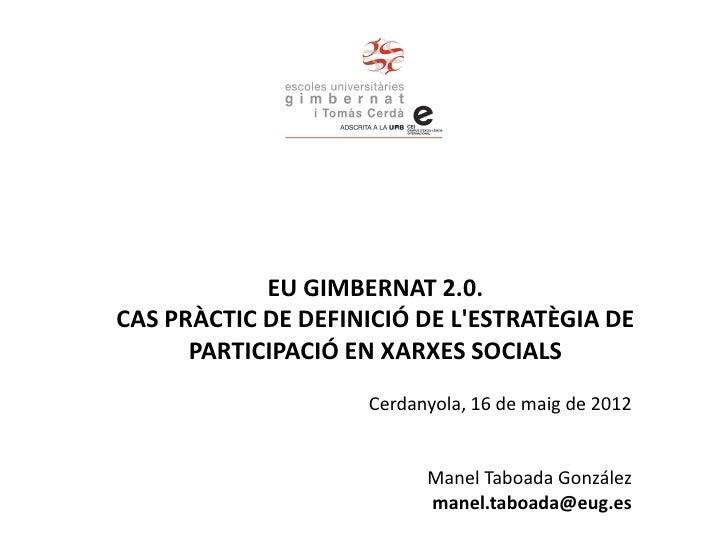 EU GIMBERNAT 2.0.CAS PRÀCTIC DE DEFINICIÓ DE LESTRATÈGIA DE      PARTICIPACIÓ EN XARXES SOCIALS                    Cerdany...