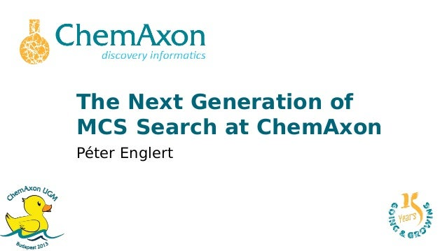 EUGM 2013 - Peter Englert, Peter Kovacs (ChemAxon) - The Next Generation of Maximum Common Substructure Search at ChemAxon