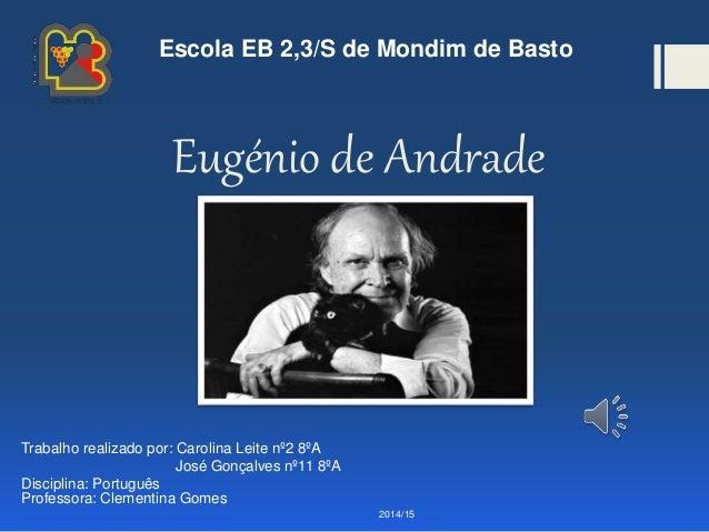 Eugénio de Andrade Trabalho realizado por: Carolina Leite nº2 8ºA José Gonçalves nº11 8ºA Disciplina: Português Professora...