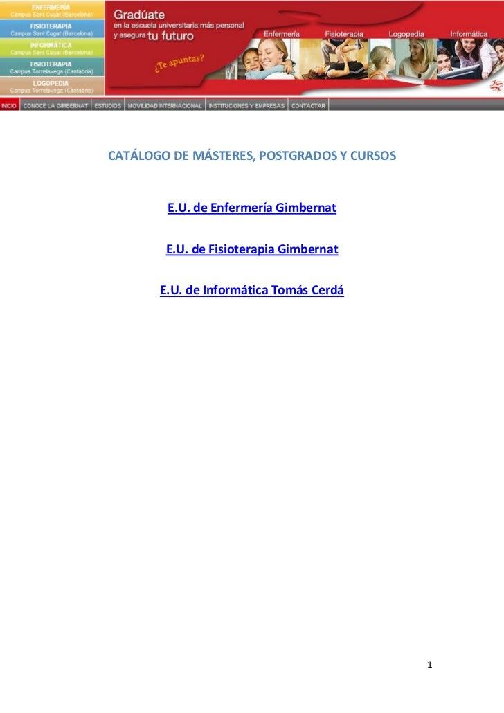 CATÁLOGO DE MÁSTERES, POSTGRADOS Y CURSOS        E.U. de Enfermería Gimbernat        E.U. de Fisioterapia Gimbernat       ...