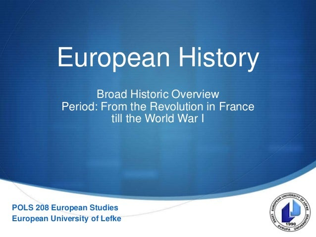 European History Broad Historic Overview Period: From the Revolution in France till the World War I  POLS 208 European Stu...