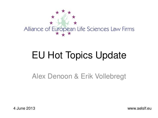 EU Hot Topics UpdateAlex Denoon & Erik Vollebregtwww.aelslf.eu4 June 2013