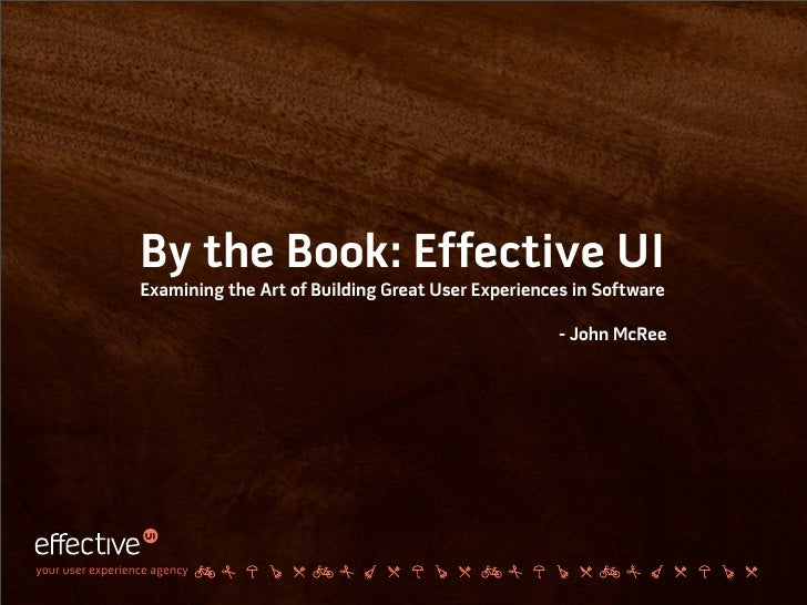 By the Book: Effective UI                   Examining the Art of Building Great User Experiences in Software              ...