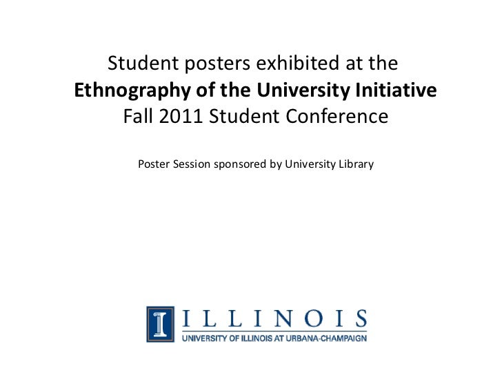 Student posters exhibited at theEthnography of the University Initiative     Fall 2011 Student Conference       Poster Ses...