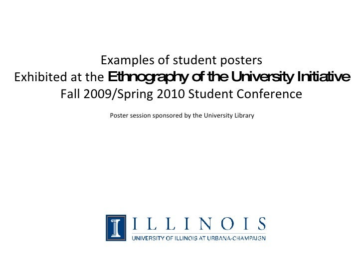 Examples of student posters Exhibited at the  Ethnography of the University Initiative Fall 2009/Spring 2010 Student Confe...