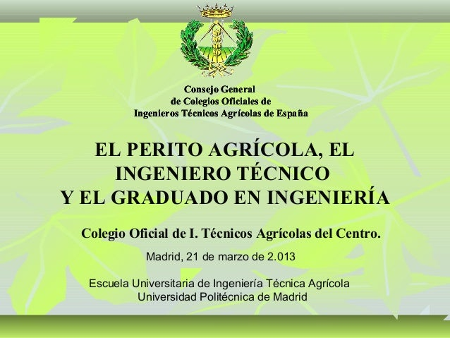 Consejo General                  de Colegios Oficiales de          Ingenieros Técnicos Agrícolas de España   EL PERITO AGR...