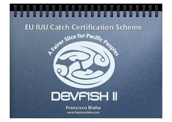 EU IUU Catch Certification Scheme           Francisco Blaha           www.franciscoblaha.com