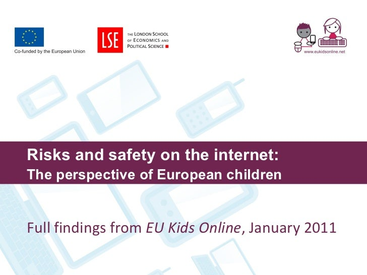 Risks and safety on the internet: The perspective of European children Full findings from  EU Kids Online , January 2011