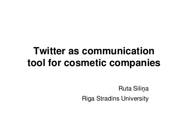 Twitter as communication tool for cosmetic companies Ruta Sili a Riga Stradins University