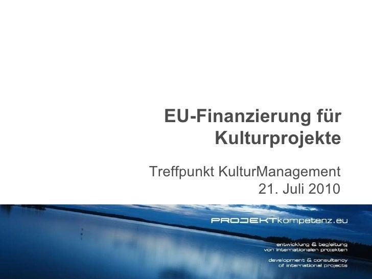 Treffpunkt KulturManagement 21. Juli 2010 EU-Finanzierung für Kulturprojekte