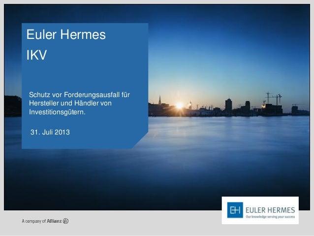 Euler Hermes IKV Schutz vor Forderungsausfall für Hersteller und Händler von Investitionsgütern. 31. Juli 2013