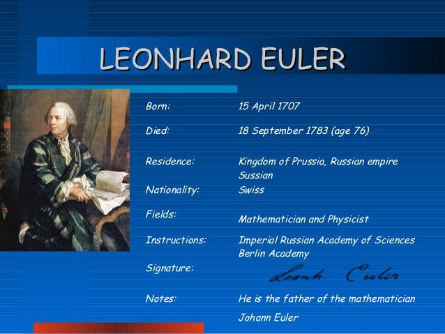 the life education and achievements of mathematician leonhard euler Biography on leonhard euler name institution biography on leonhard euler introduction leonhard euler is a renowned swiss mathematician and physicist and is appreciated for his efforts in pure mathematics.